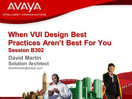 1 © 2007 Avaya Inc. All rights reserved. Avaya – Proprietary & Confidential. Under NDA When VUI Design Best Practices Aren't Best For You Session B302.