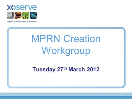 MPRN Creation Workgroup Tuesday 27 th March 2012.