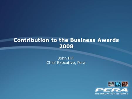 John Hill Chief Executive, Pera Contribution to the Business Awards 2008.