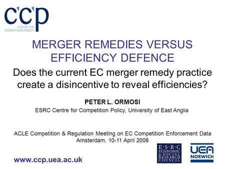 Www.ccp.uea.ac.uk MERGER REMEDIES VERSUS EFFICIENCY DEFENCE Does the current EC merger remedy practice create a disincentive to reveal efficiencies? ACLE.