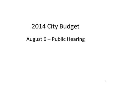 2014 City Budget August 6 – Public Hearing 1. 2014 Budget Overview 2014 City Budget of $130,785,167 (including the CIP Reserve Fund) Budget increase of.