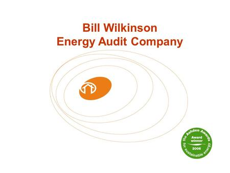 Bill Wilkinson Energy Audit Company.  Local authority and RSL, incl fuel poverty (Beacon Councils)  Research projects  Energy databases  Affordable.