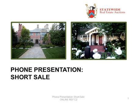 PHONE PRESENTATION: SHORT SALE 1 Phone Presentation: Short Sale. ONLINE REF C2.
