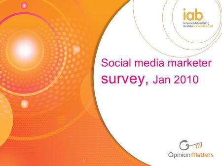 Social media marketer survey, Jan 2010. Background The IAB Social Media Council wanted to find out what UK brands think about social media We investigated.