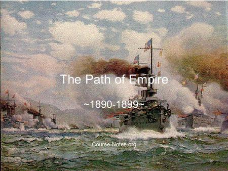 The Path of Empire ~1890-1899~ Course-Notes.org. Imperialist Imperialism-The taking over of other countries From the End of the Civil War to the 1880s,