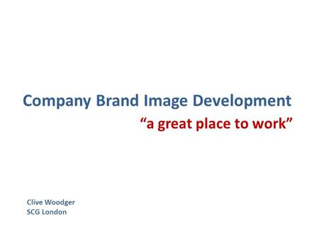 "Company Brand Image Development Clive Woodger SCG London ""a great place to work"""