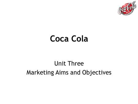 Unit Three Marketing Aims and Objectives
