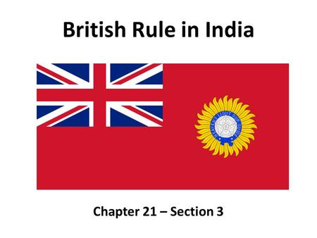 British Rule in India Chapter 21 – Section 3.