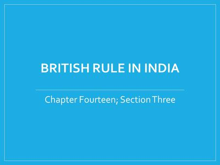 BRITISH RULE IN INDIA Chapter Fourteen; Section Three.