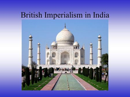 British Imperialism in India. Where is India? End of Mughal Rule 1600s, the British East India Company set up trading posts at Bombay, Madras, and Calcutta.