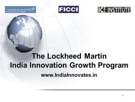 1 The Lockheed Martin India Innovation Growth Program www.IndiaInnovates.in.