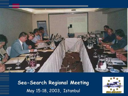 Sea-Search Regional Meeting May 15-18, 2003, Istanbul.