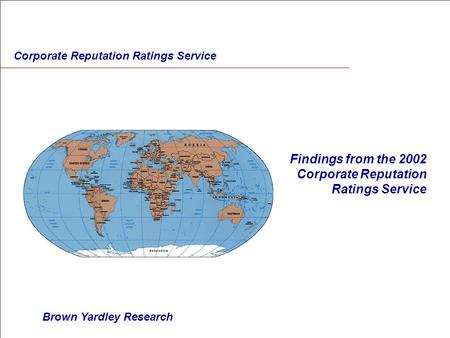Findings from the 2002 Corporate Reputation Ratings Service Brown Yardley Research Corporate Reputation Ratings Service.