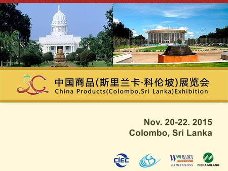 Nov. 20-22. 2015 Colombo, Sri Lanka. 1 2 3 4 Exhibition Overview Introduction of the Organizers China-Sri Lanka Trade and Relationship Highlights of the.