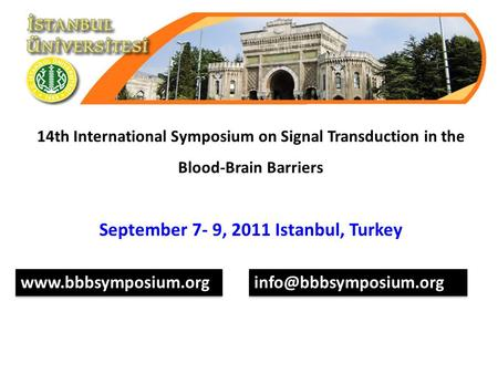 14th International Symposium on Signal Transduction in the Blood-Brain Barriers September 7- 9, 2011 Istanbul, Turkey