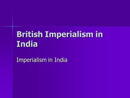British Imperialism in India Imperialism in India.