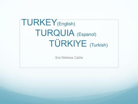 TURKEY (English) TURQUIA (Espanol) TÜRKIYE (Turkish) Sra Melissa Cable.