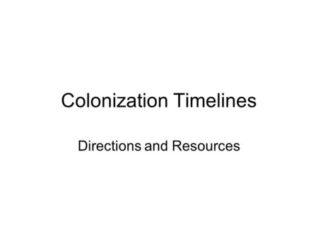 Colonization Timelines Directions and Resources. Colonization Timelines Directions: Create an illustrated (visuals) timeline of about the political, economic,