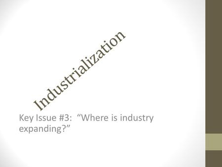 "Industrialization Key Issue #3: ""Where is industry expanding?"""