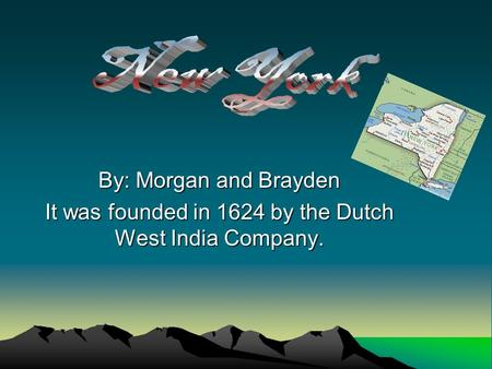 By: Morgan and Brayden It was founded in 1624 by the Dutch West India Company.