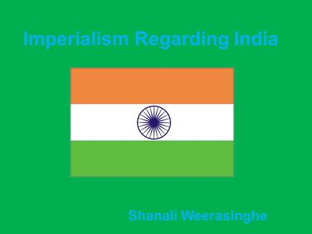 "Imperialism Regarding India Shanali Weerasinghe. Terms Sepoy: A solider in South Asia, especially in the service of the British. ""Jewel in the crown"":"