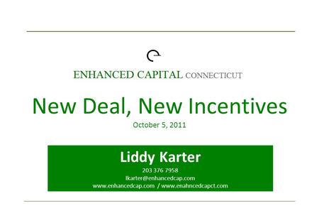Liddy Karter 203 376 7958  /  New Deal, New Incentives October 5, 2011.