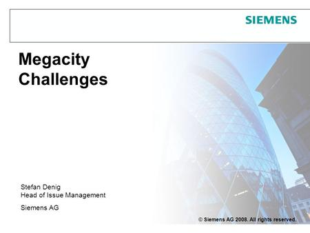 Protection notice / Copyright notice© Siemens AG 2008. All rights reserved. Megacity Challenges Stefan Denig Head of Issue Management Siemens AG.