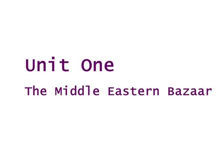 Unit One The Middle Eastern Bazaar. Teaching Plan Teaching objectives Pre-reading questions Background information Type of writing Organization analysis.