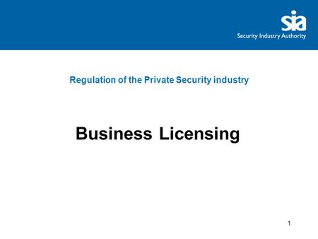 Regulation of the Private Security industry Business Licensing 1.