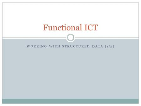 WORKING WITH STRUCTURED DATA (1/3) Functional ICT.