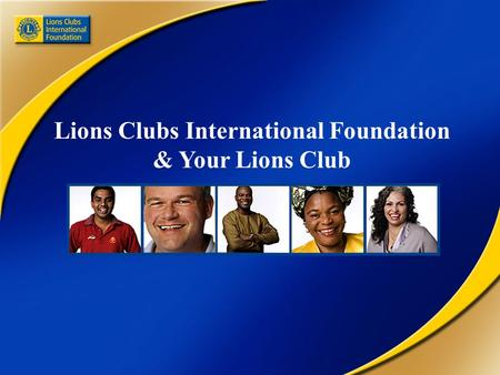 Lions Clubs International Foundation & Your Lions Club.