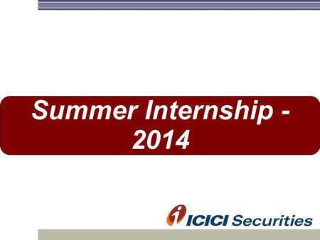 Summer Internship - 2014. 2 ICICI Group  India's 2nd largest bank with assets of over USD 91 bn  Presence in 19 countries  India's largest equity house.