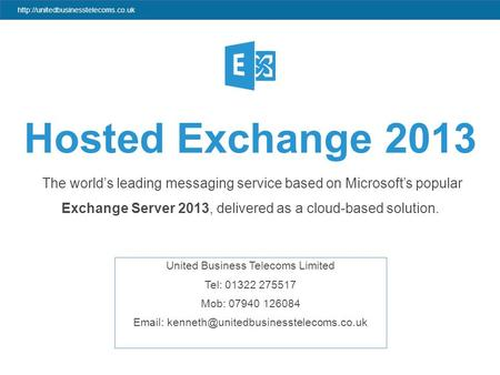 Hosted Exchange 2013 The world's leading messaging service based on Microsoft's popular.