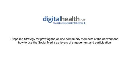 Proposed Strategy for growing the on line community members of the network and how to use the Social Media as levers of engagement and participation.