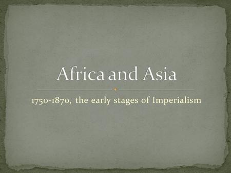 1750-1870, the early stages of Imperialism. Southern Africa: Zulu kingdom Shaka created the kingdom (and eventually, culture) as a result of conflict.