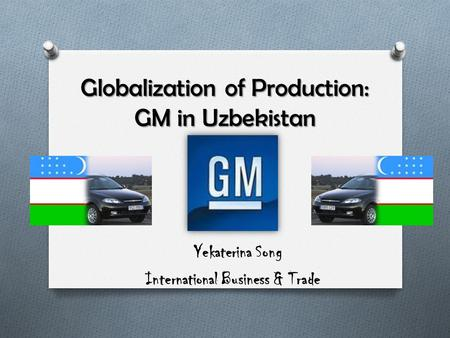Globalization of Production: GM in Uzbekistan