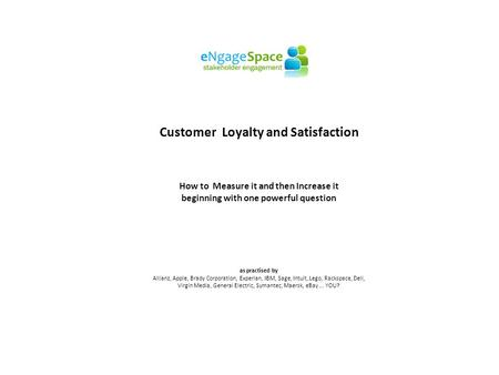 Customer Loyalty and Satisfaction How to Measure it and then Increase it beginning with one powerful question as practised by Allianz, Apple, Brady Corporation,