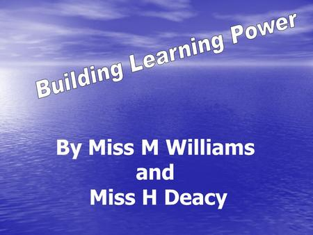 By Miss M Williams and Miss H Deacy. Excellent Schools: A vision for Schools in Wales in the 21 st century The development of learning skills, or what.