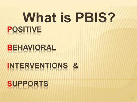 What is PBIS? 1.  PBIS is a framework of thinking about discipline and behavior for all students built around the themes of defining expectations, teaching.