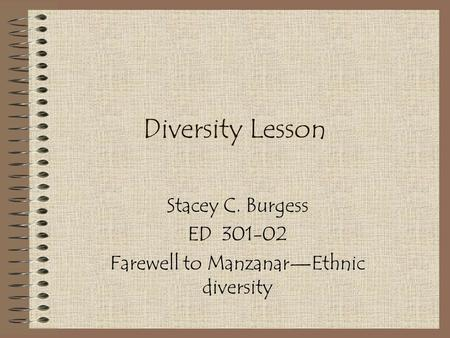Diversity Lesson Stacey C. Burgess ED 301-02 Farewell to Manzanar—Ethnic diversity.