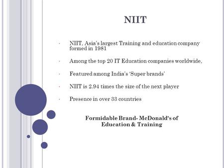 NIIT NIIT, Asia's largest Training and education company formed in 1981 Among the top 20 IT Education companies worldwide, Featured among India's 'Super.