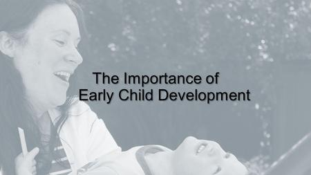 The Importance of Early Child Development. Sensitive Periods in Early Brain Development Vision 01237654 Hig h Lo w Years Habitual ways of responding Emotional.