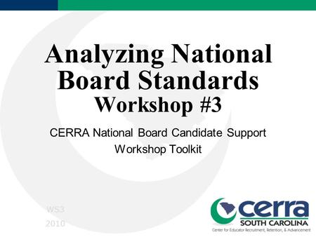 Analyzing National Board Standards Workshop #3 CERRA National Board Candidate Support Workshop Toolkit WS3 2010.