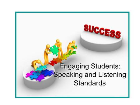 Engaging Students: Speaking and Listening Standards.