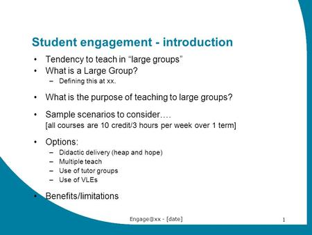 "- [date] 1 Student engagement - introduction Tendency to teach in ""large groups"" What is a Large Group? –Defining this at xx. What is the purpose."