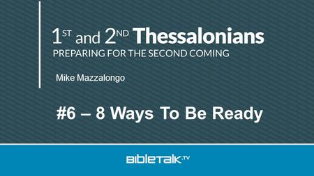 Mike Mazzalongo #6 – 8 Ways To Be Ready. 8 Ways To Be Ready 1.Watch Yourself.