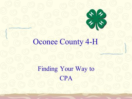 Oconee County 4-H Finding Your Way to CPA. County Project Achievement Most Cloverleaf Project Presentations are Illustrated Talks A Presentation using.