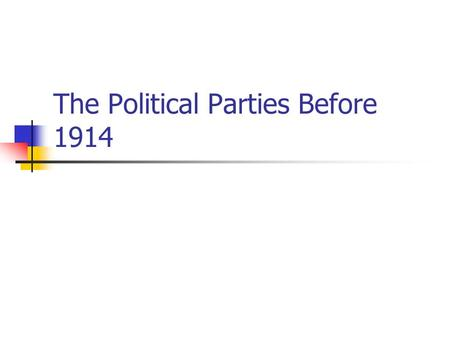 The Political Parties Before 1914. The Liberals The Liberals were traditionally the most popular party in Scotland up until the outbreak of the Great.