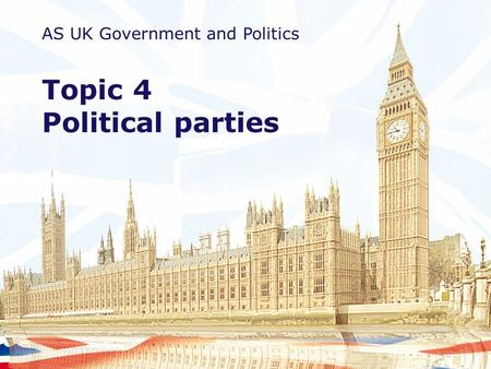 AS UK Government and Politics Topic 4 Political parties.