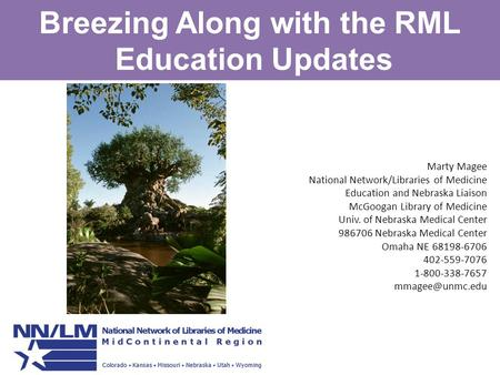 Breezing Along with the RML Education Updates Marty Magee National Network/Libraries of Medicine Education and Nebraska Liaison McGoogan Library of Medicine.